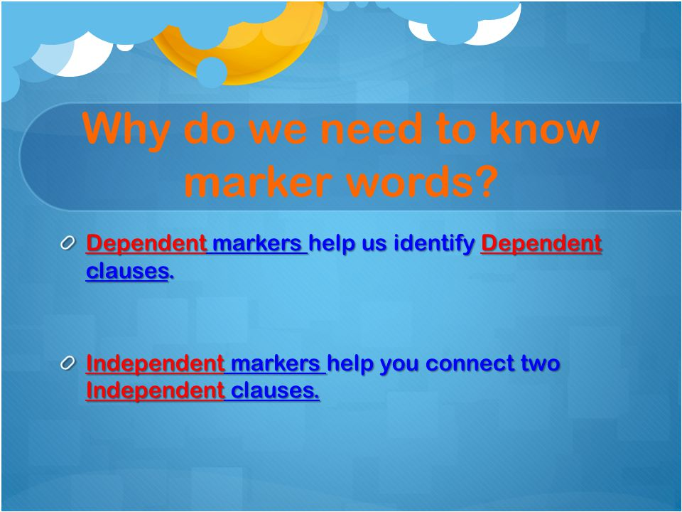 Why do we need to know marker words. Dependent markers help us identify Dependent clauses.