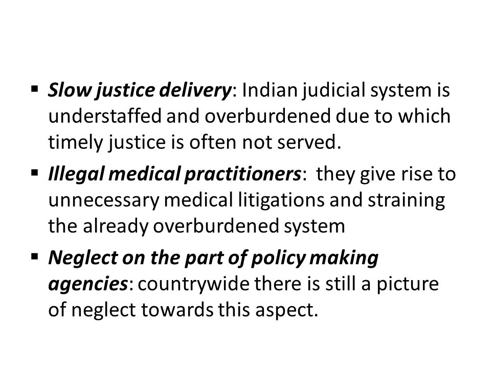  Slow justice delivery: Indian judicial system is understaffed and overburdened due to which timely justice is often not served.