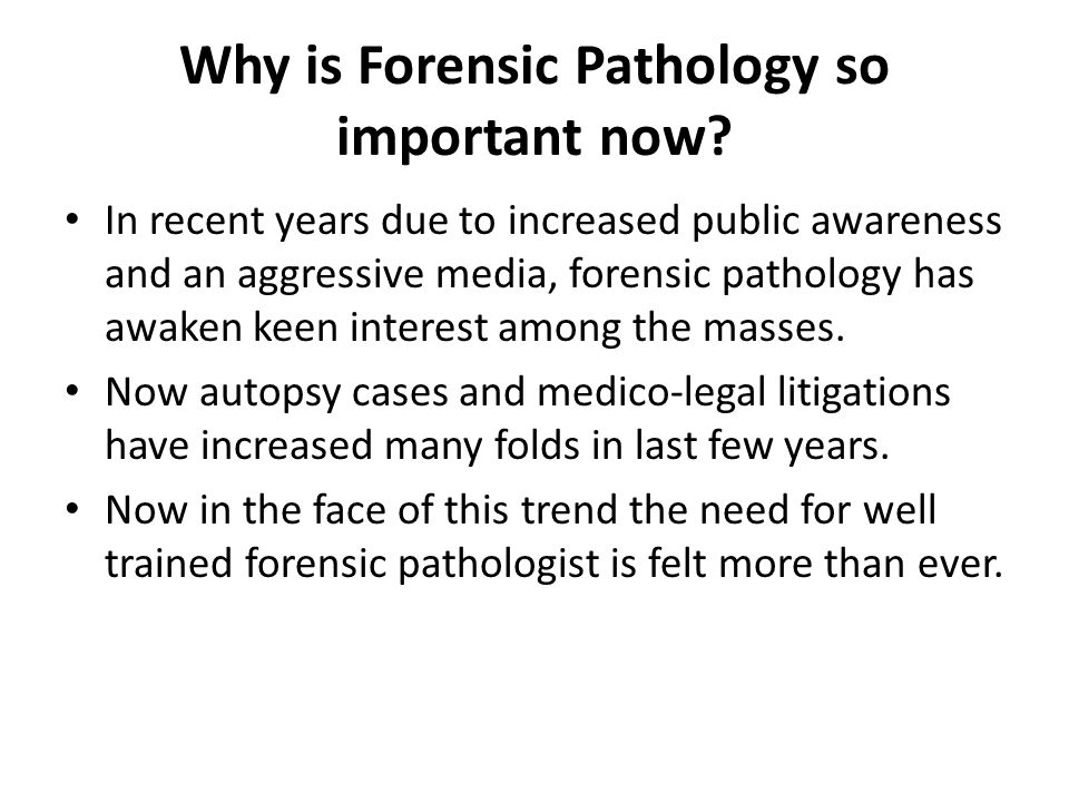 Why is Forensic Pathology so important now.