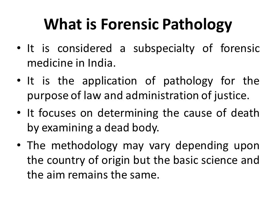 What is Forensic Pathology It is considered a subspecialty of forensic medicine in India.