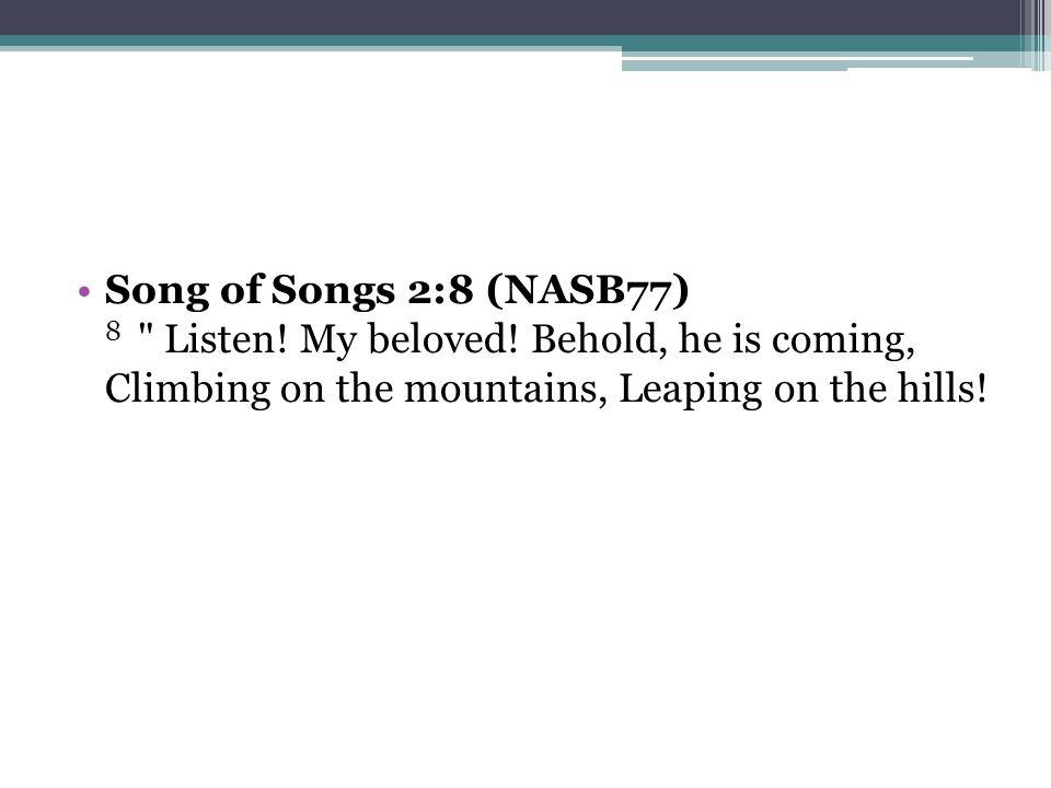 Song of Songs 2:8 (NASB77) 8 Listen. My beloved.