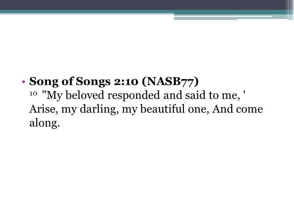 Song of Songs 2:10 (NASB77) 10