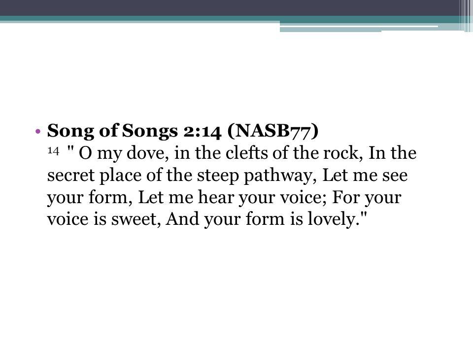 Song of Songs 2:14 (NASB77) 14