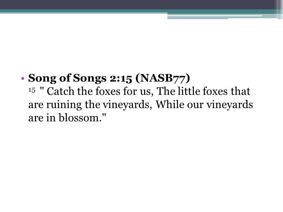 Song of Songs 2:15 (NASB77) 15