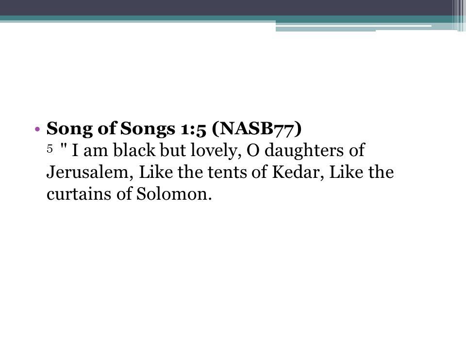 Song of Songs 1:5 (NASB77) 5