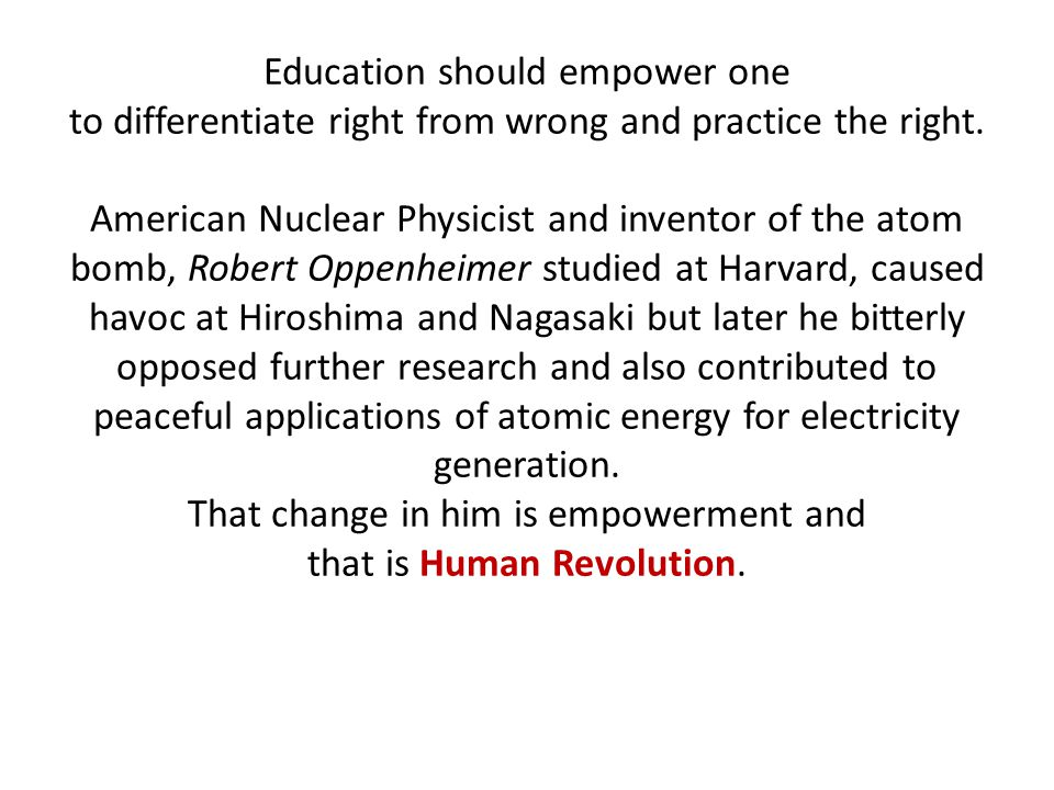 Education should empower one to differentiate right from wrong and practice the right.
