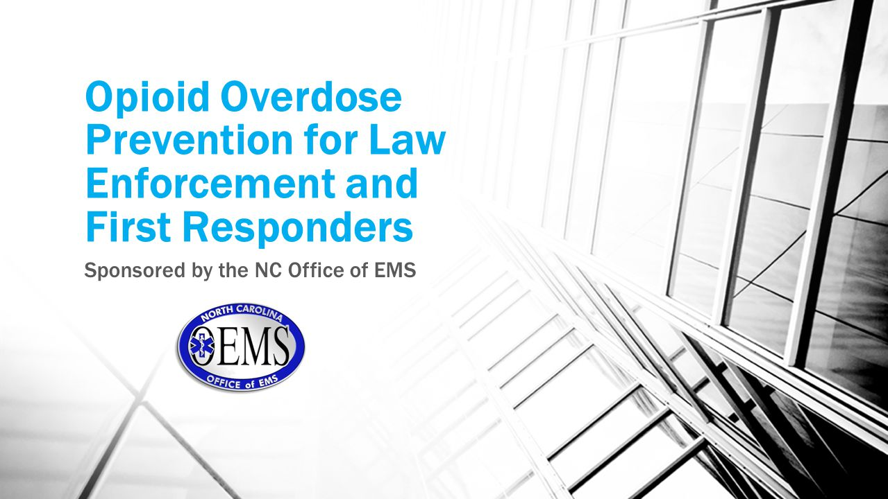 Overview The goal of this presentation is to help inform the public safety community of North Carolina on how to recognize and treat suspected opioid overdoses.