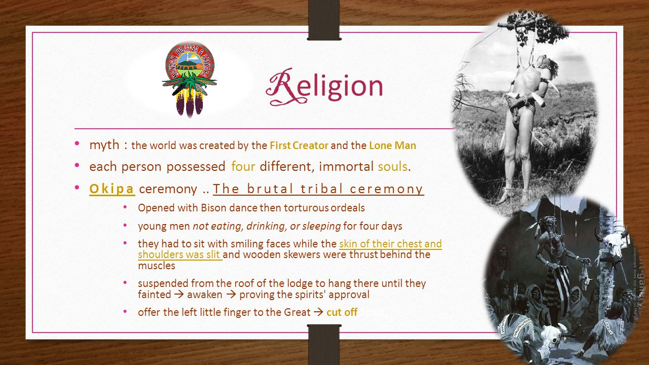 R eligion myth : the world was created by the First Creator and the Lone Man each person possessed four different, immortal souls.