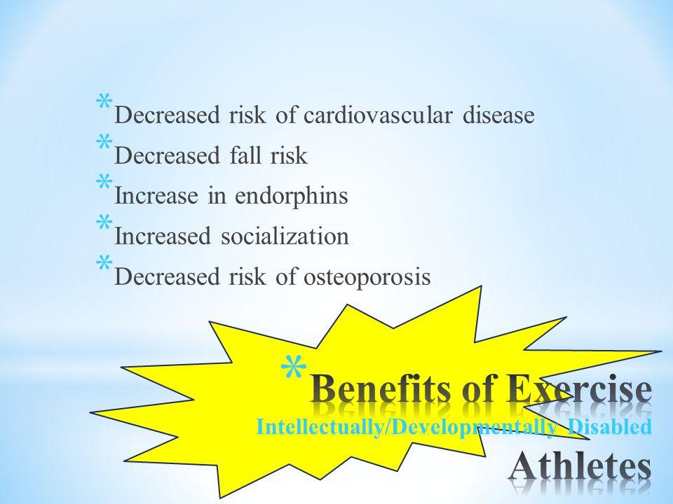 * Decreased risk of cardiovascular disease * Decreased fall risk * Increase in endorphins * Increased socialization * Decreased risk of osteoporosis