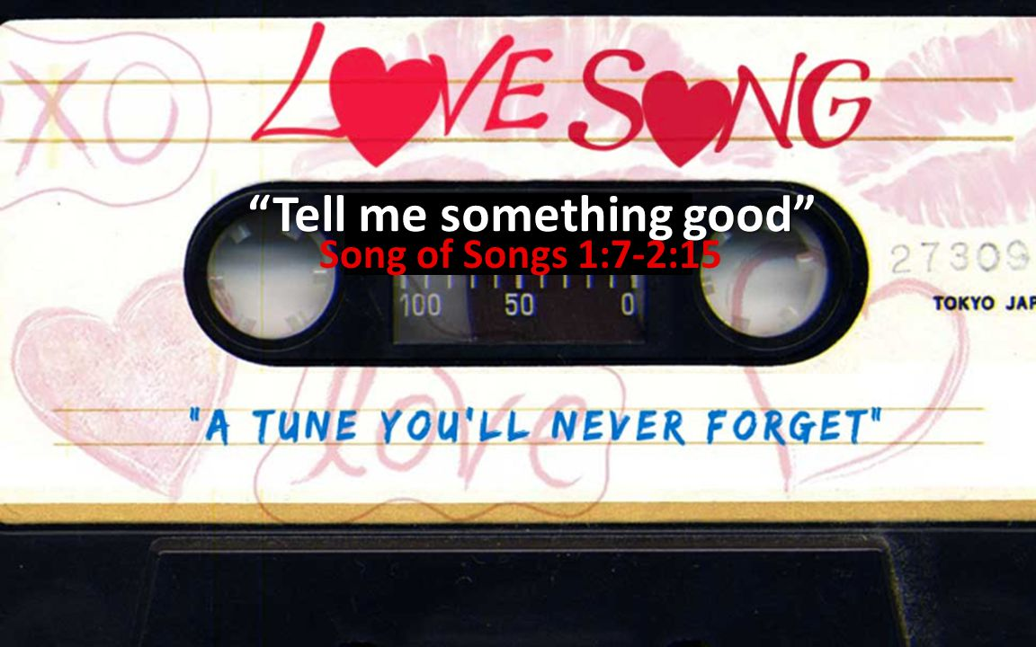 """Tell me something good"" Song of Songs 1:7-2:15"