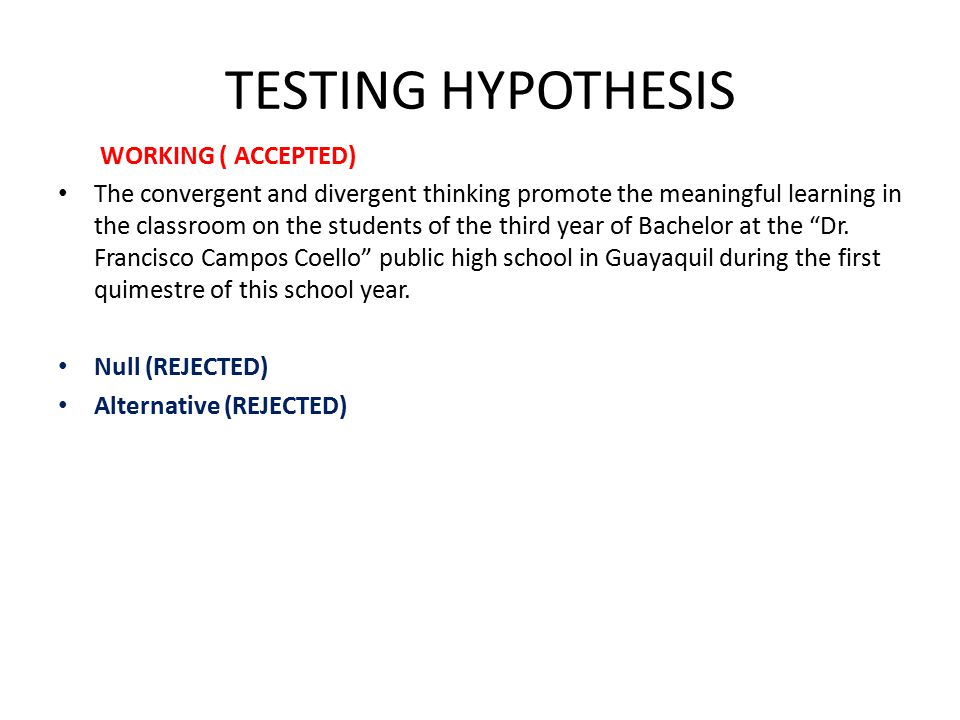 TESTING HYPOTHESIS WORKING ( ACCEPTED) The convergent and divergent thinking promote the meaningful learning in the classroom on the students of the third year of Bachelor at the Dr.