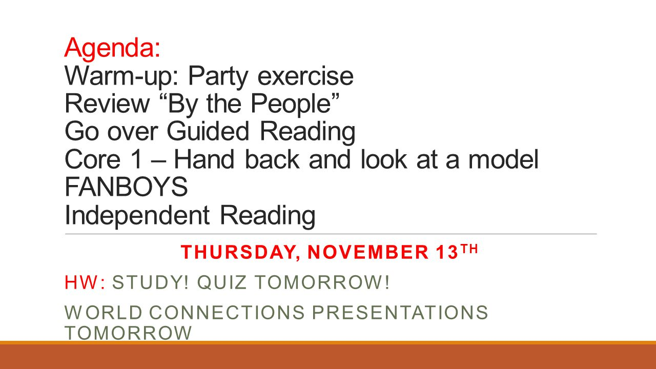 Agenda: Warm-up: Party exercise Review By the People Go over Guided Reading Core 1 – Hand back and look at a model FANBOYS Independent Reading THURSDAY, NOVEMBER 13 TH HW: STUDY.