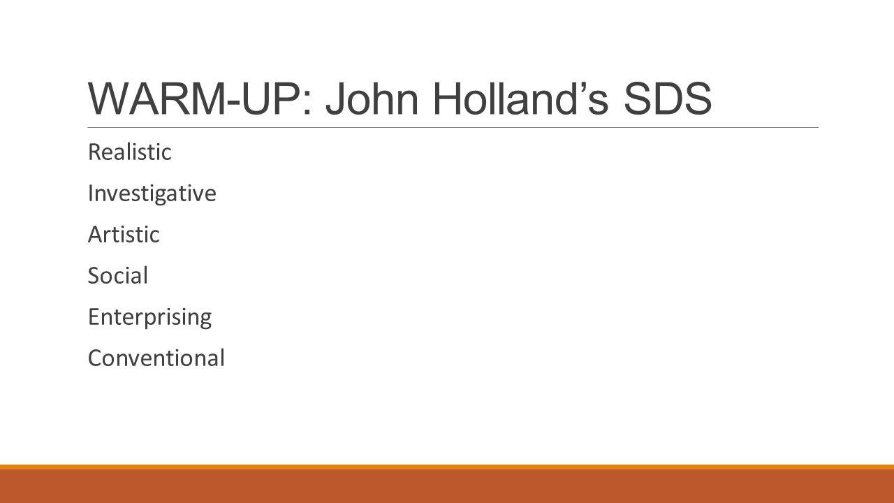 WARM-UP: John Holland's SDS Realistic Investigative Artistic Social Enterprising Conventional