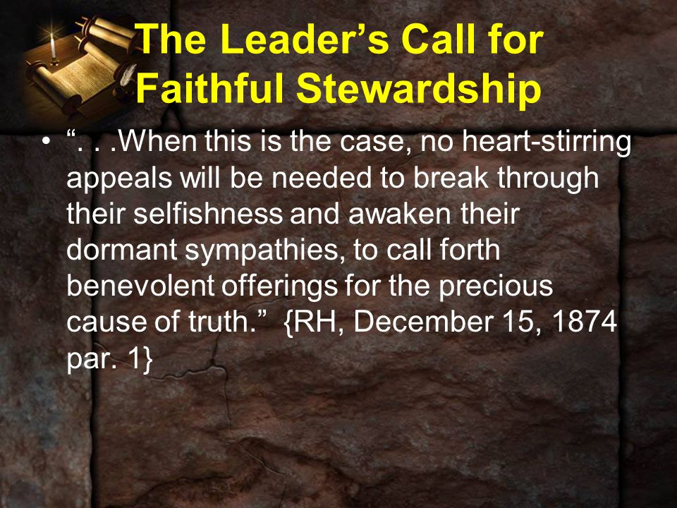 "The Leader's Call for Faithful Stewardship ""...When this is the case, no heart-stirring appeals will be needed to break through their selfishness and"
