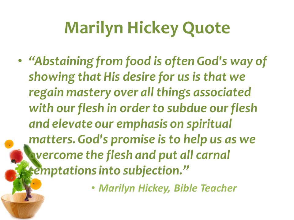 Marilyn Hickey Quote Abstaining from food is often God s way of showing that His desire for us is that we regain mastery over all things associated with our flesh in order to subdue our flesh and elevate our emphasis on spiritual matters.