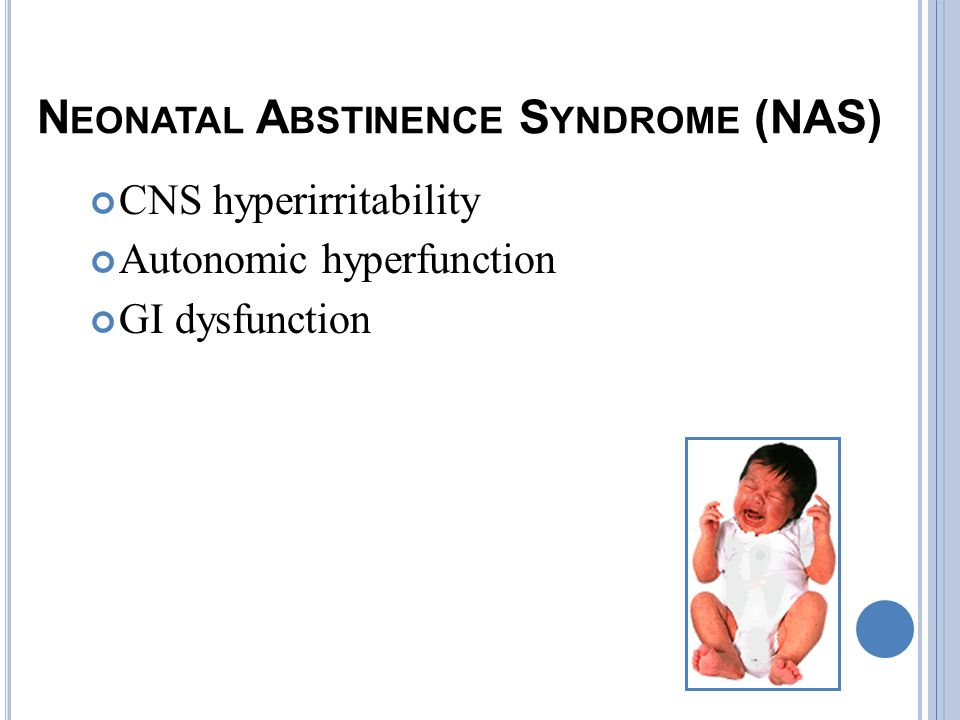 N EONATAL A BSTINENCE S YNDROME (NAS) CNS hyperirritability Autonomic hyperfunction GI dysfunction