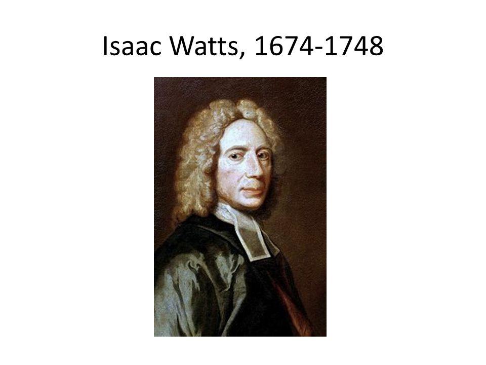 Isaac Watts, 1674-1748