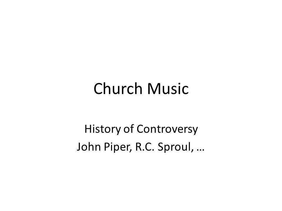 Church Music History of Controversy John Piper, R.C. Sproul, …