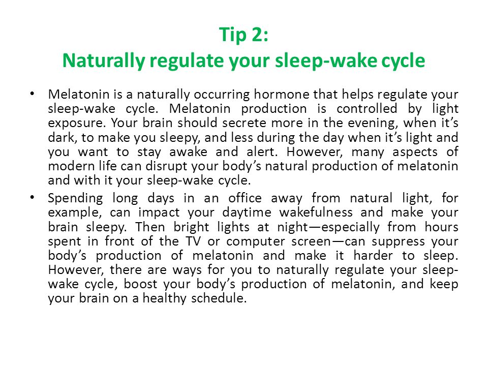 Tip 2: Naturally regulate your sleep-wake cycle Melatonin is a naturally occurring hormone that helps regulate your sleep-wake cycle.
