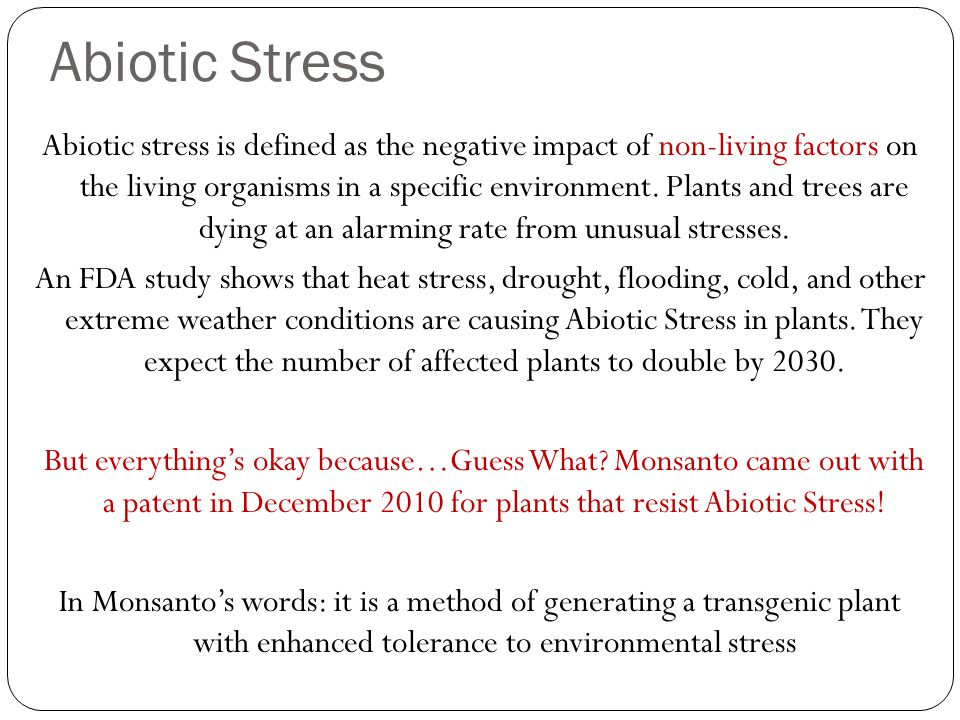Abiotic Stress Abiotic stress is defined as the negative impact of non-living factors on the living organisms in a specific environment.