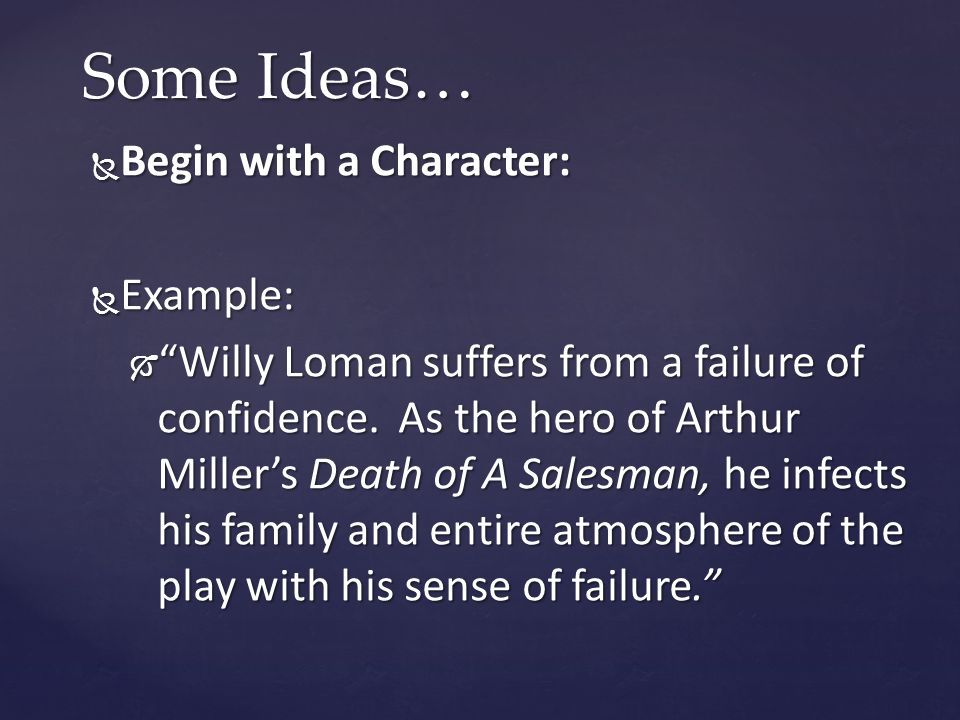  Begin with a Character:  Example:  Willy Loman suffers from a failure of confidence.