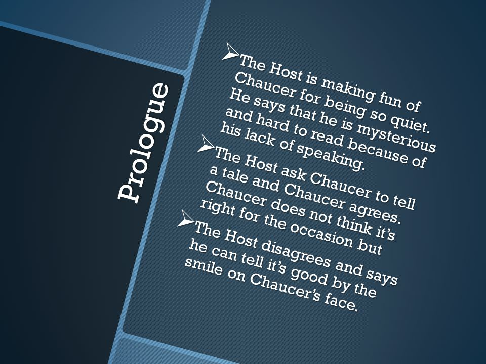 Prologue  The Host is making fun of Chaucer for being so quiet.