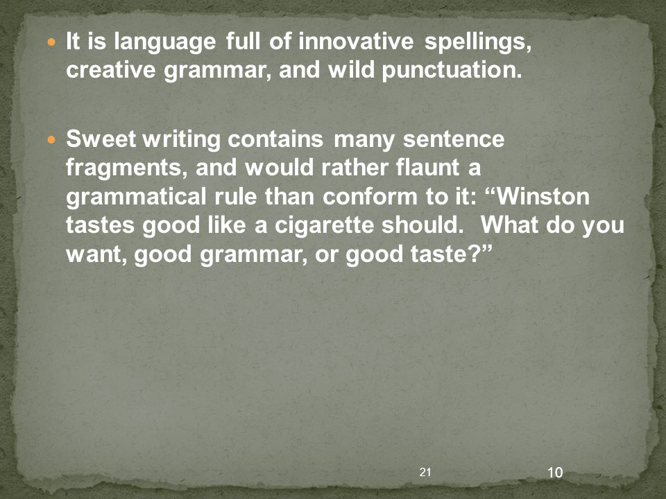21 10 It is language full of innovative spellings, creative grammar, and wild punctuation.