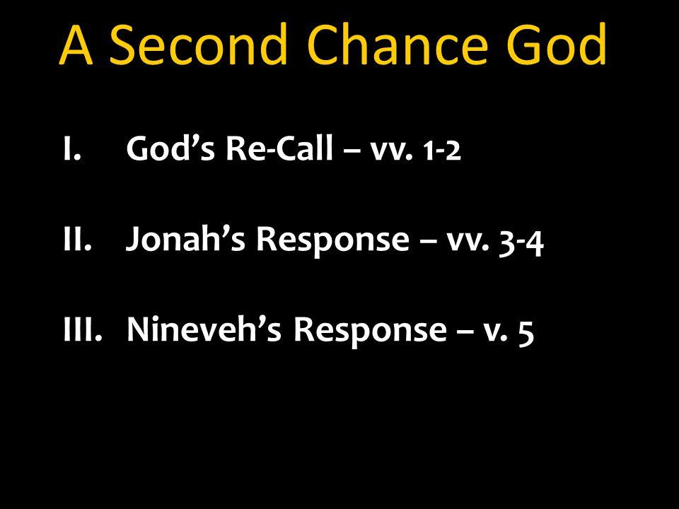 A Second Chance God I.God's Re-Call – vv. 1-2 II.Jonah's Response – vv.