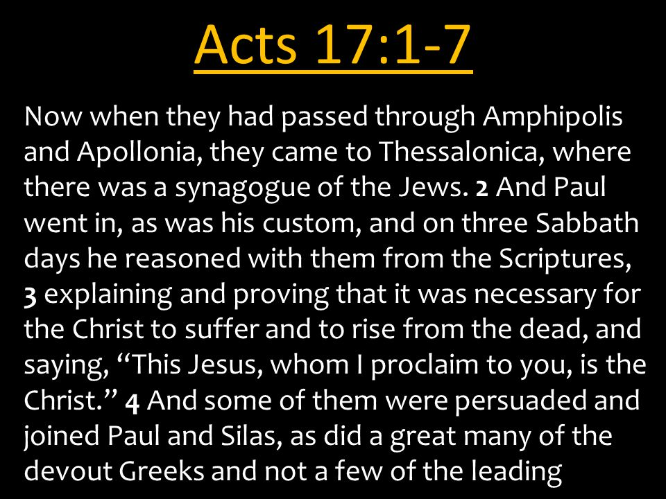 Acts 17:1-7 Now when they had passed through Amphipolis and Apollonia, they came to Thessalonica, where there was a synagogue of the Jews.