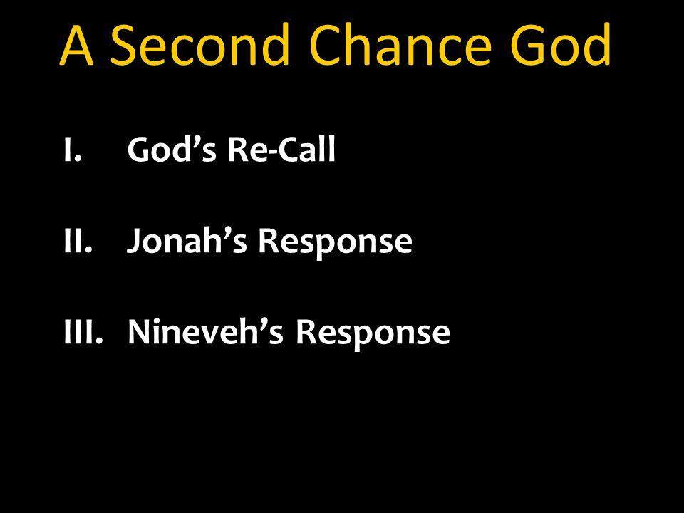 A Second Chance God I.God's Re-Call II.Jonah's Response III.Nineveh's Response