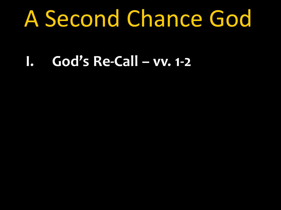 A Second Chance God I.God's Re-Call – vv. 1-2