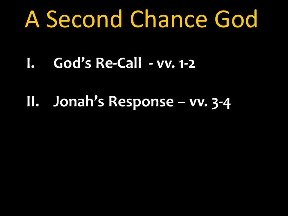A Second Chance God I.God's Re-Call - vv. 1-2 II.Jonah's Response – vv. 3-4