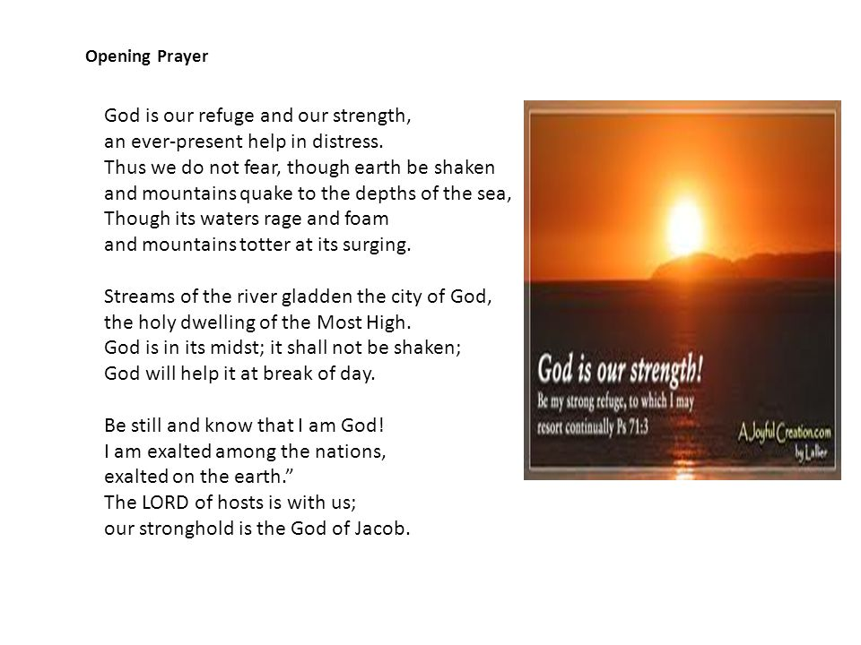 Opening Prayer God is our refuge and our strength, an ever-present help in distress.