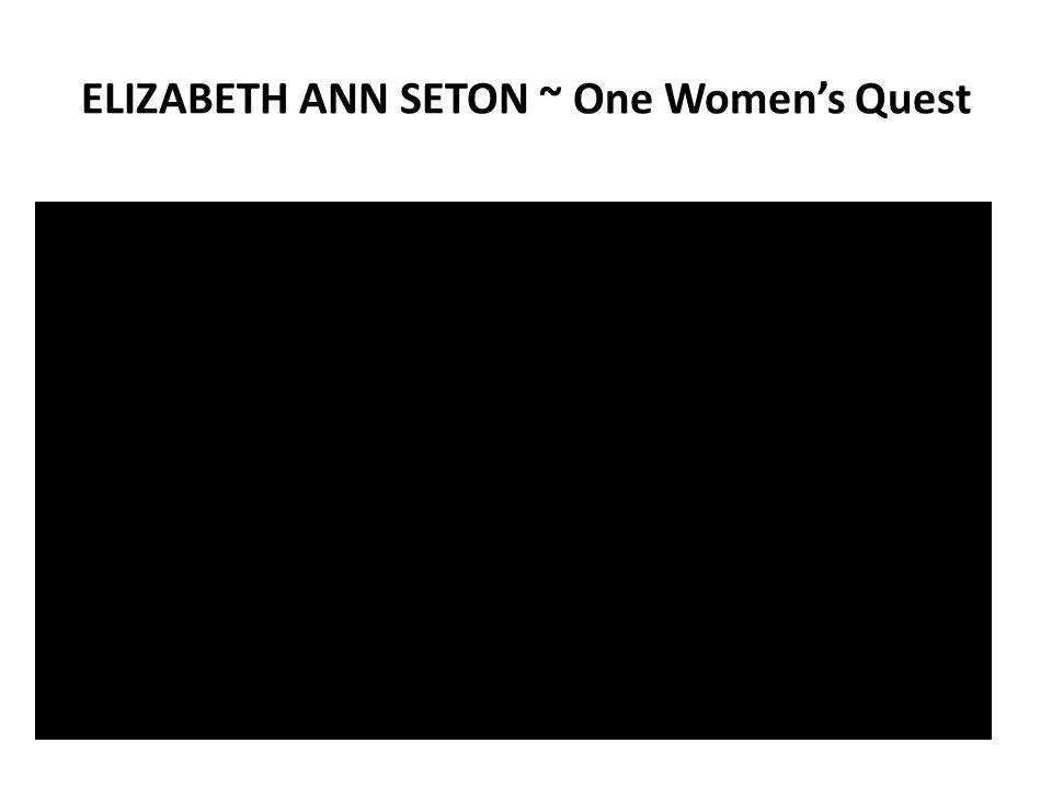 ELIZABETH ANN SETON ~ One Women's Quest