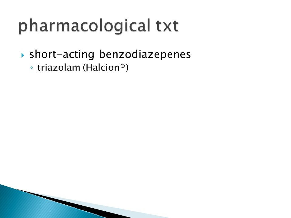  short-acting benzodiazepenes ◦ triazolam (Halcion®)