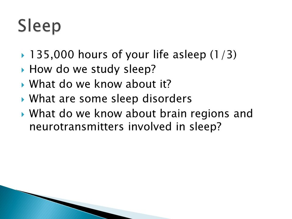  135,000 hours of your life asleep (1/3)  How do we study sleep.