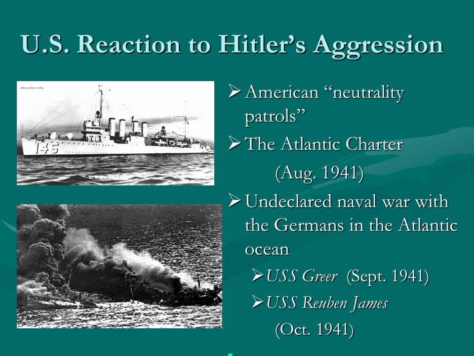 U.S.Reaction to Hitler's Aggression  American neutrality patrols  The Atlantic Charter (Aug.