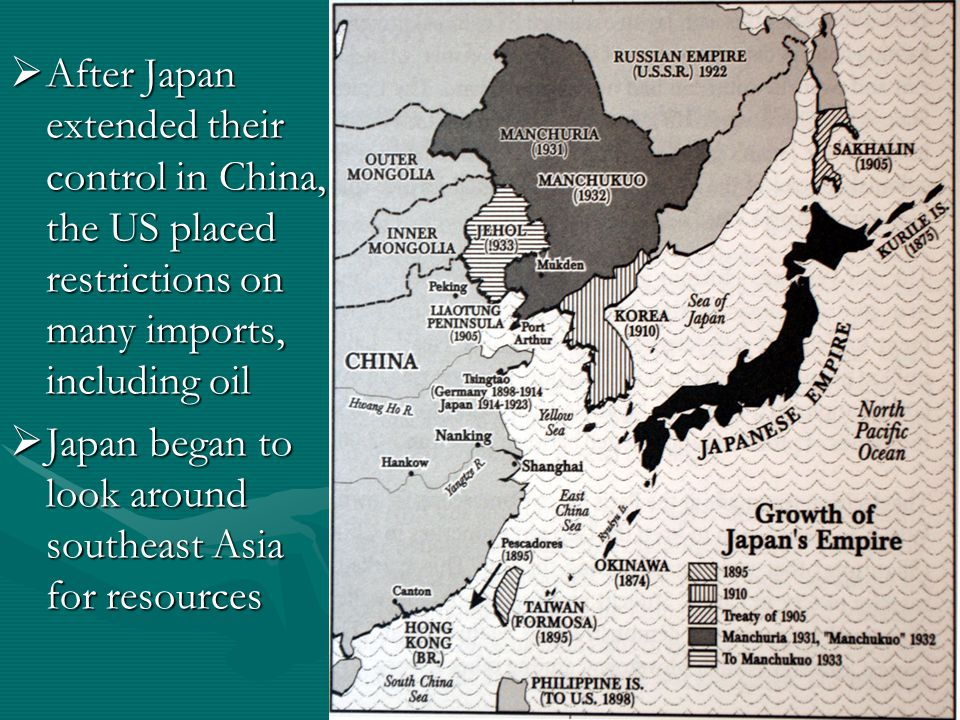 After Japan extended their control in China, the US placed restrictions on many imports, including oil  Japan began to look around southeast Asia for resources