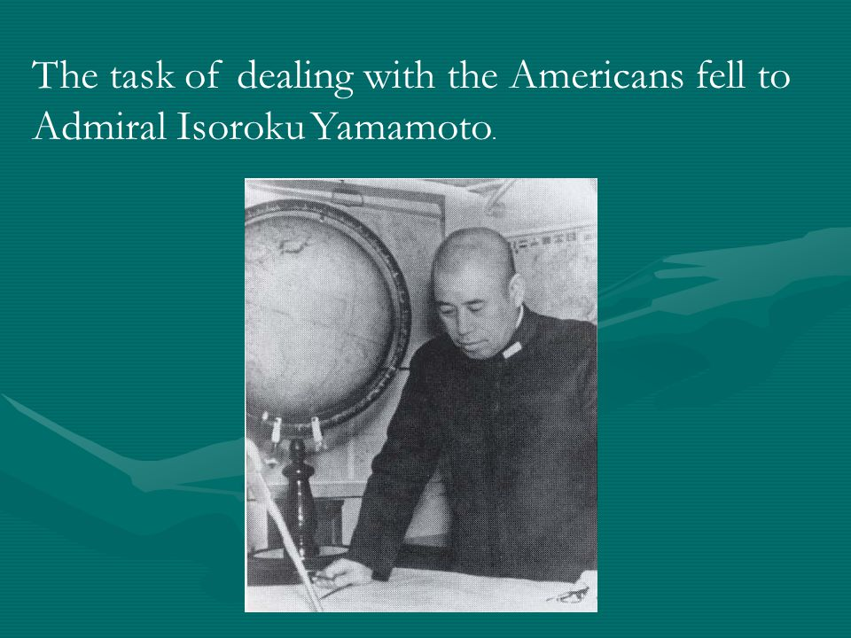 The task of dealing with the Americans fell to Admiral Isoroku Yamamoto.