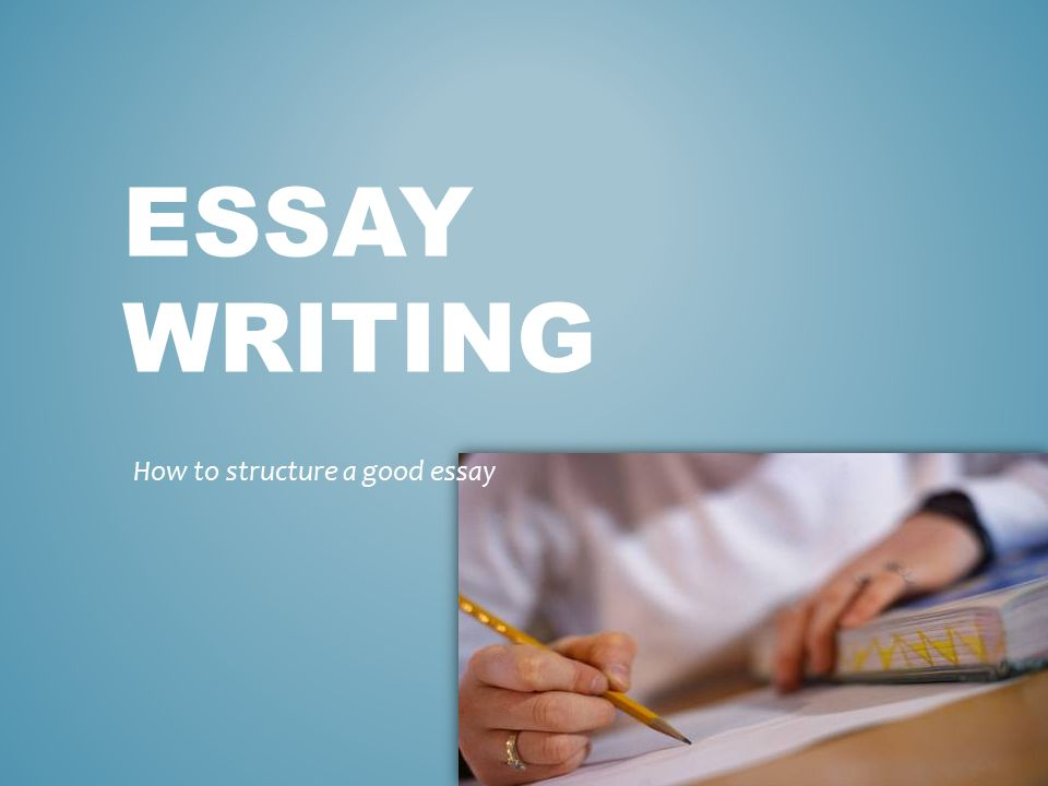 ESSAY WRITING How to structure a good essay