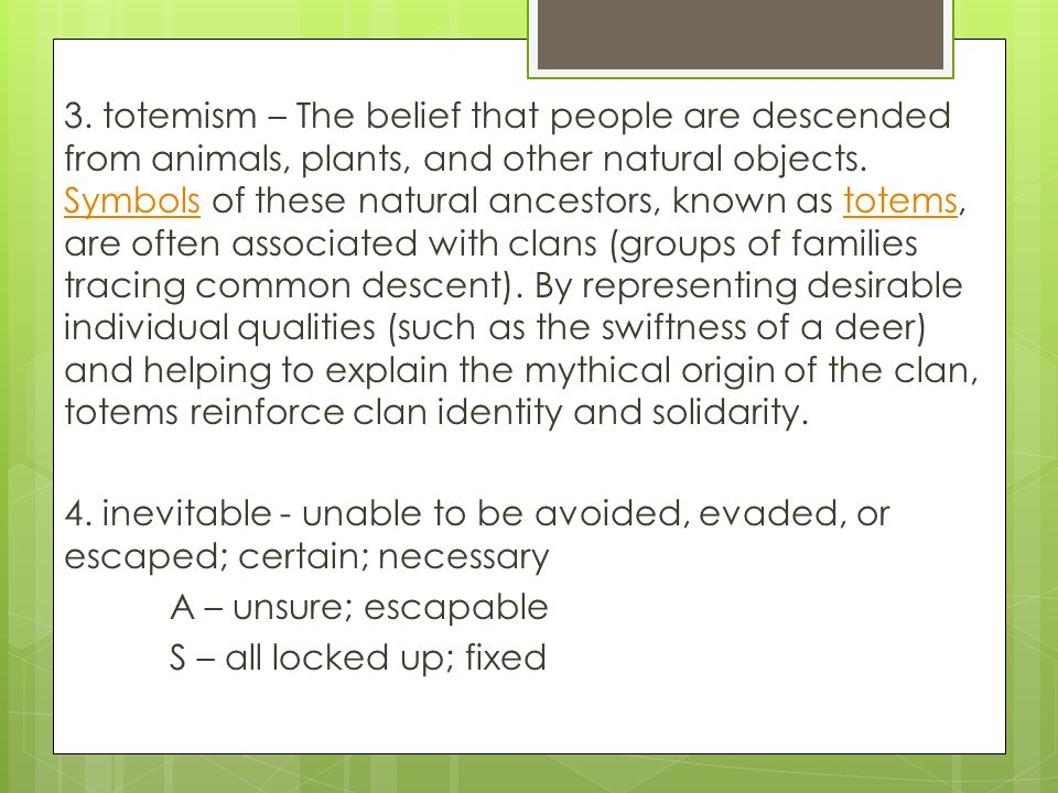 3. totemism – The belief that people are descended from animals, plants, and other natural objects.