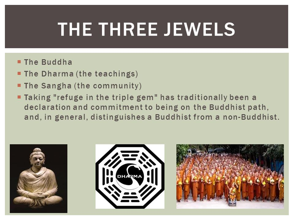  The Buddha  The Dharma (the teachings)  The Sangha (the community)  Taking