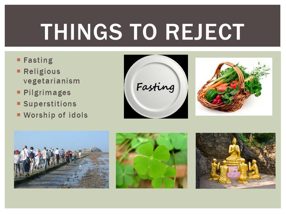 Fasting  Religious vegetarianism  Pilgrimages  Superstitions  Worship of idols THINGS TO REJECT