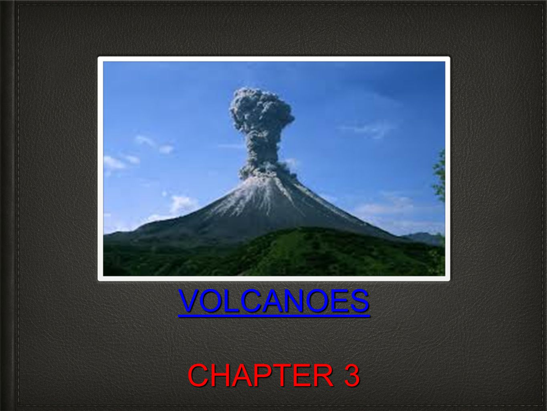 VOLCANOES VOLCANOES CHAPTER 3 VOLCANOES