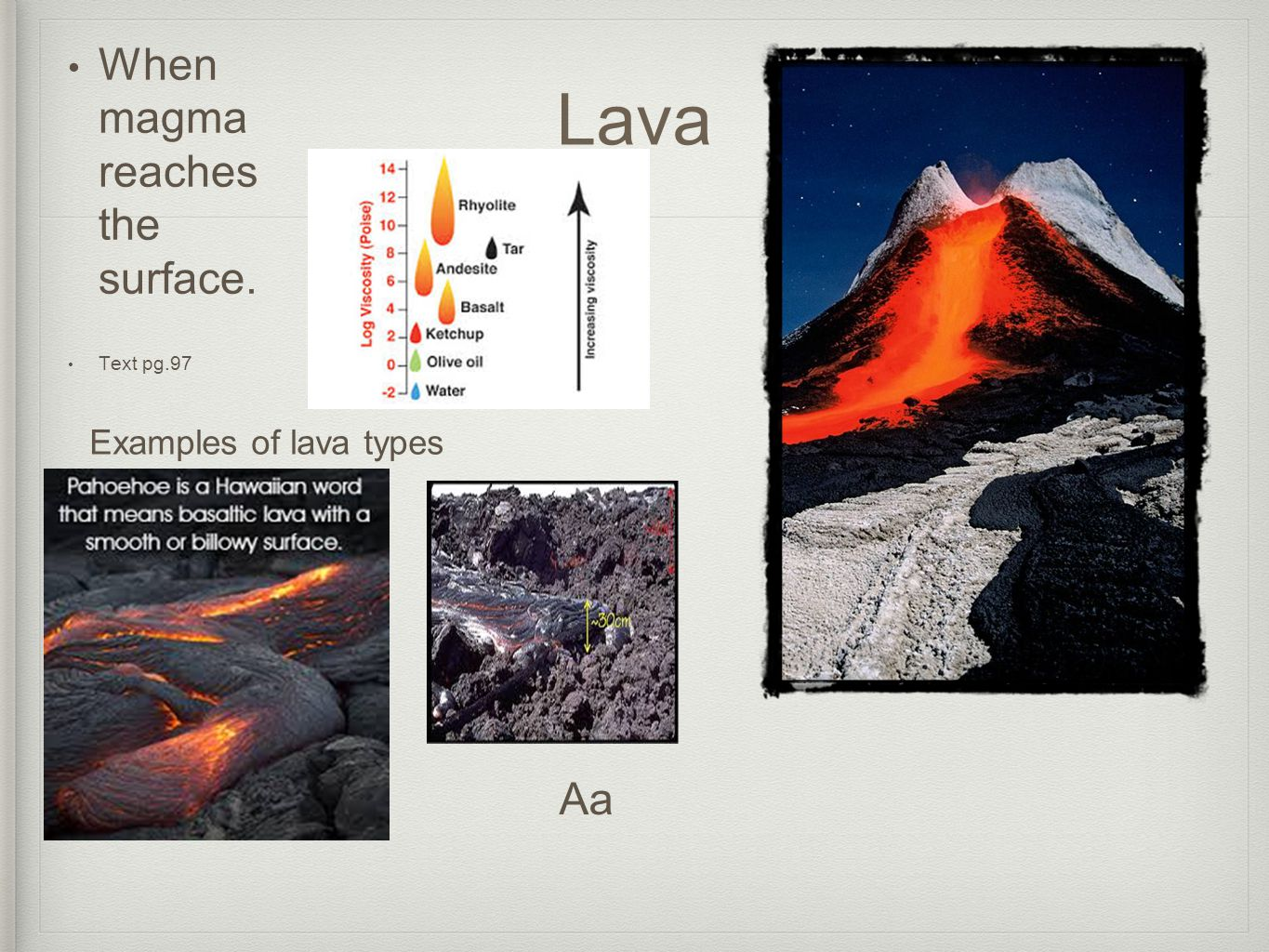 Lava When magma reaches the surface. Text pg.97 Examples of lava types Aa