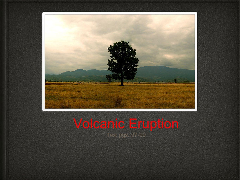Volcanic Eruption Text pgs. 97-99