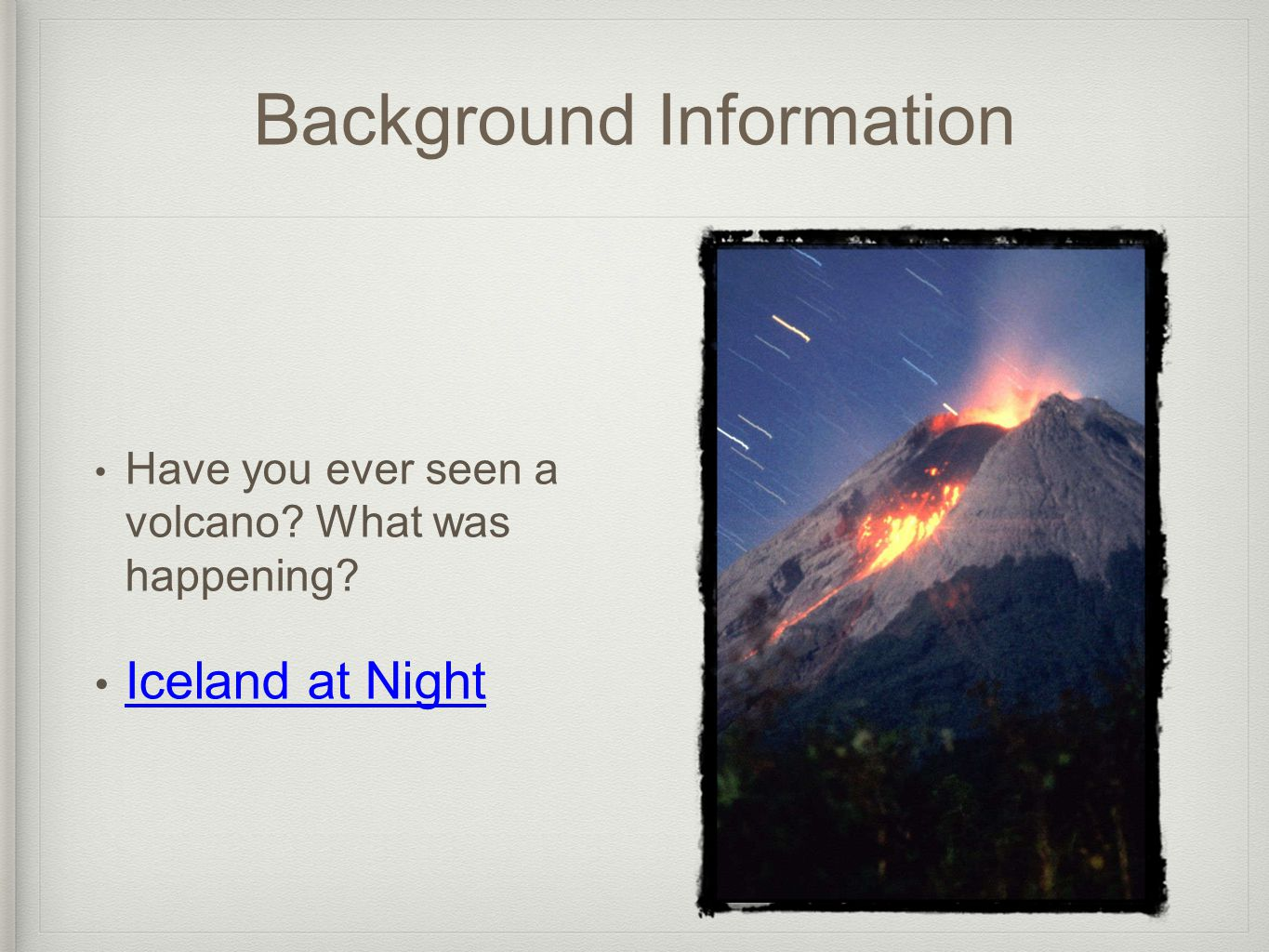 Background Information Have you ever seen a volcano What was happening Iceland at Night