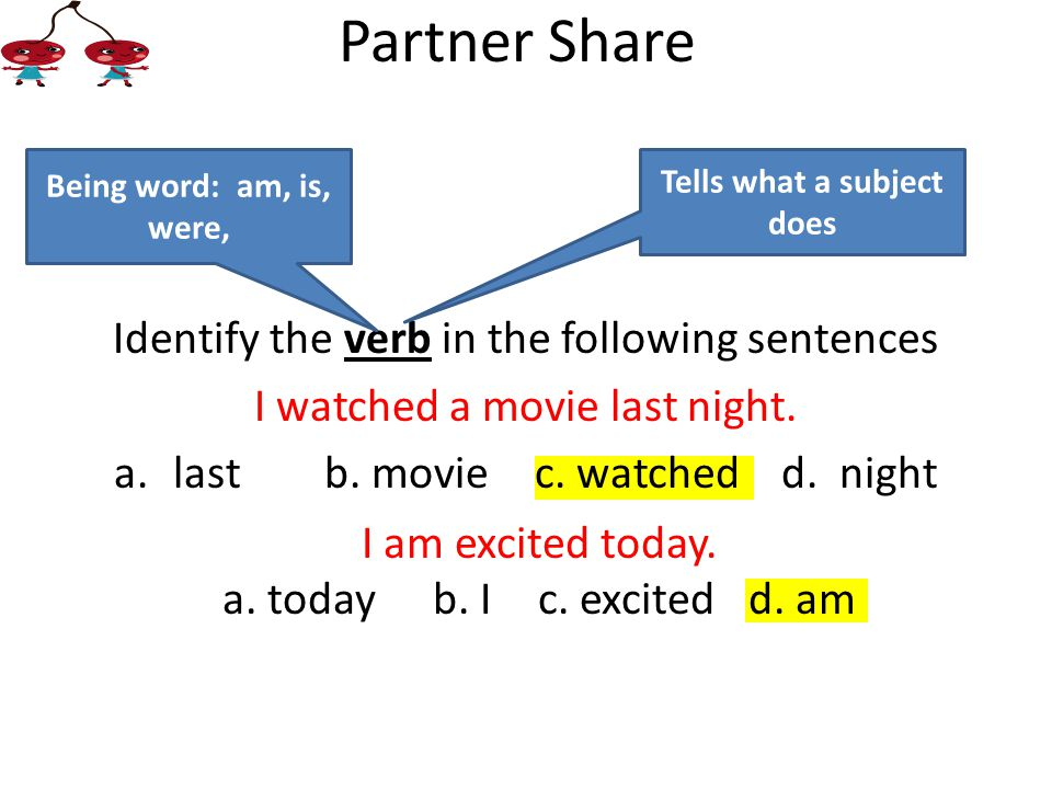 Identify the verb in the following sentences I watched a movie last night.
