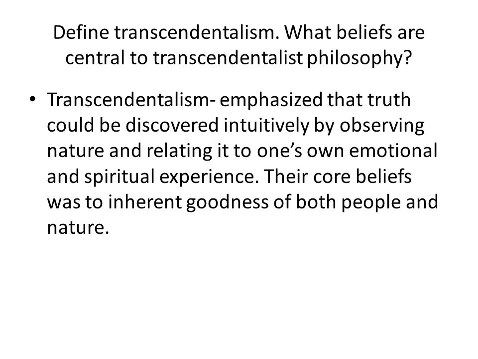 Define transcendentalism. What beliefs are central to transcendentalist philosophy? Transcendentalism- emphasized that truth could be discovered intui