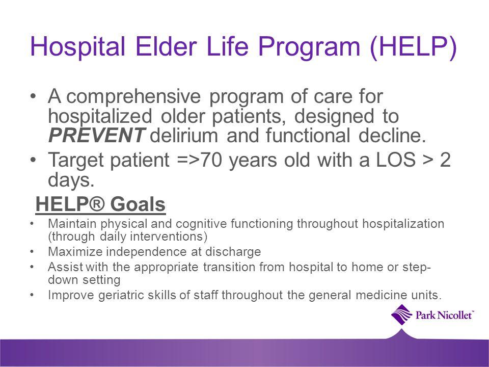 Hospital Elder Life Program (HELP) A comprehensive program of care for hospitalized older patients, designed to PREVENT delirium and functional declin